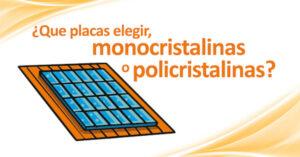 Placas Monocristalinas o Policristalinas
