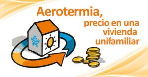 Aerotermia, precio vivienda unifamiliar